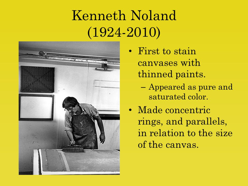 Kenneth Noland (1924-2010) First to stain canvases with thinned paints.