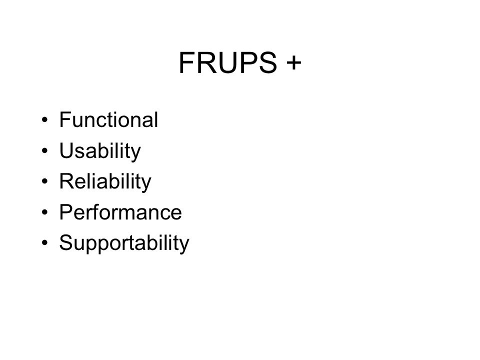 FRUPS + Functional Usability Reliability Performance Supportability