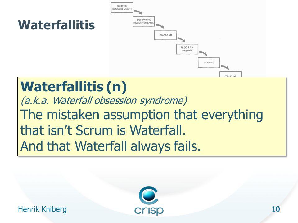 10 Waterfallitis Henrik Kniberg 10 Waterfallitis (n) (a.k.a.