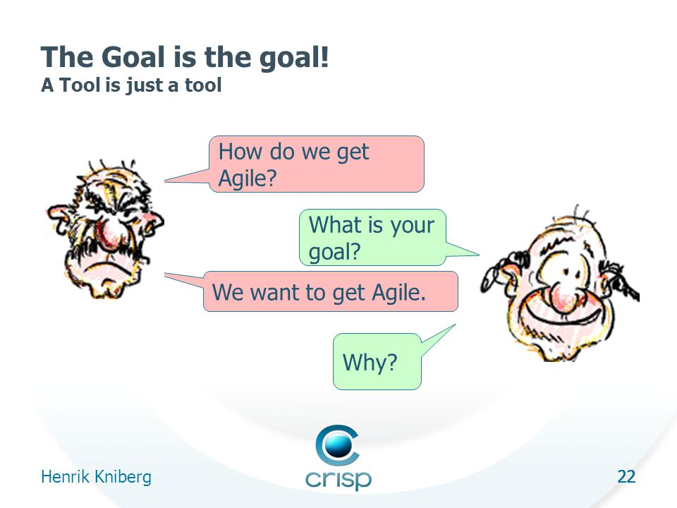 22 The Goal is the goal. A Tool is just a tool Henrik Kniberg 22 How do we get Agile.