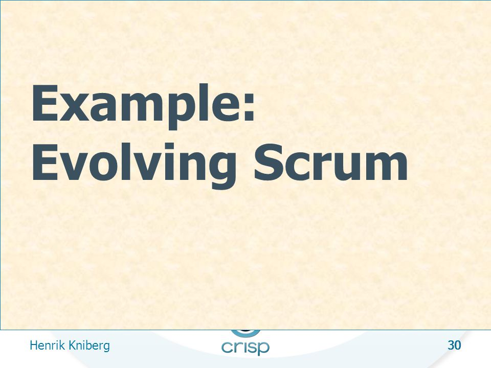 30 Example: Evolving Scrum Henrik Kniberg 30