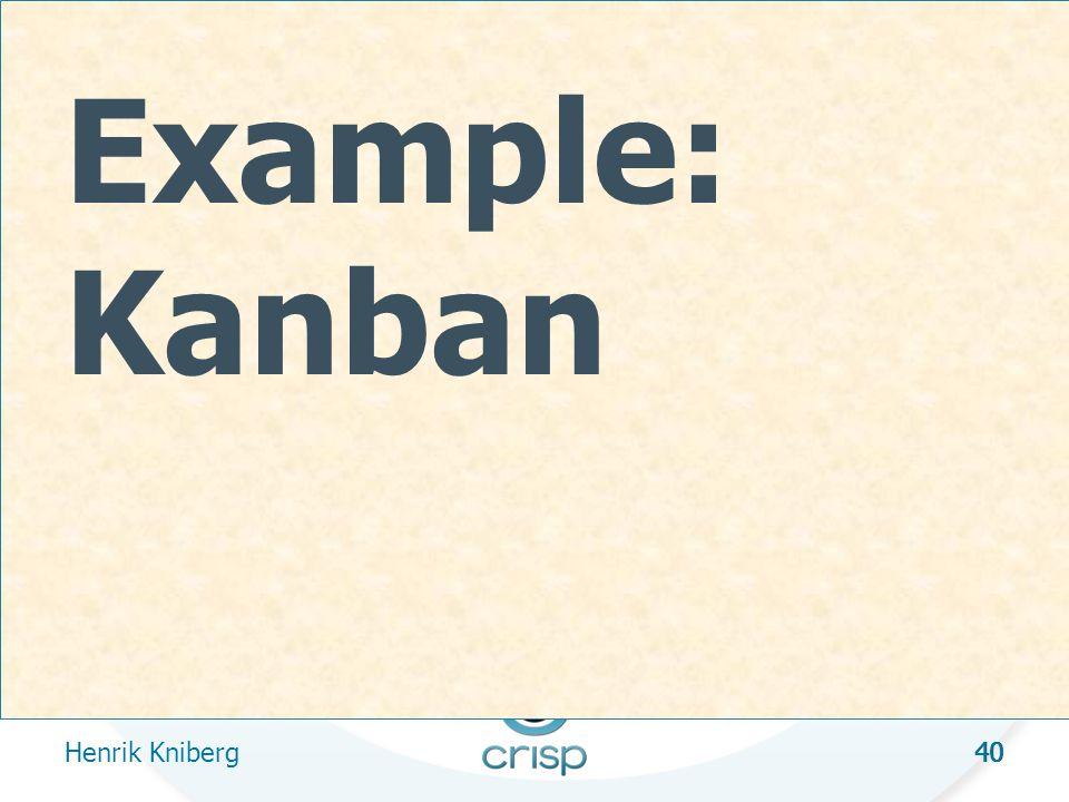 40 Example: Kanban Henrik Kniberg 40