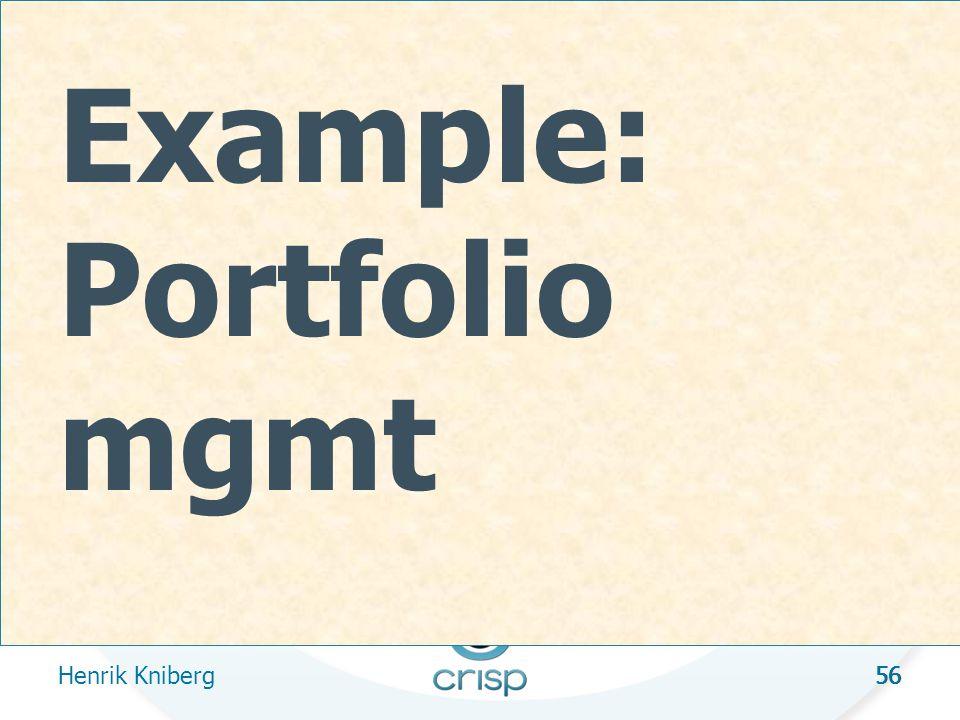 56 Example: Portfolio mgmt Henrik Kniberg 56