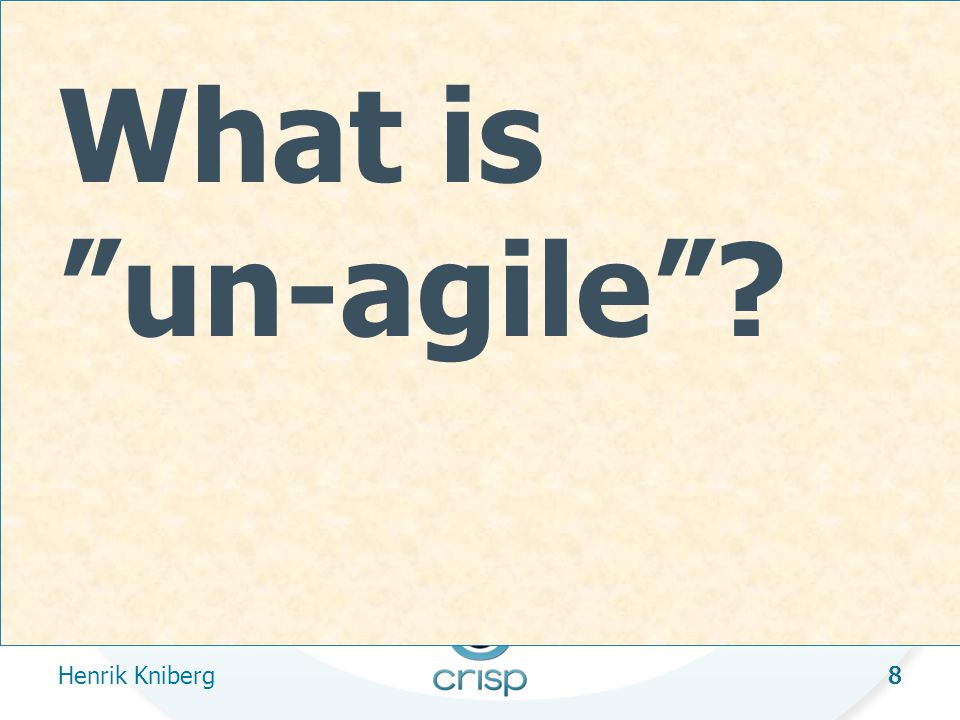 8 What is un-agile Henrik Kniberg 8
