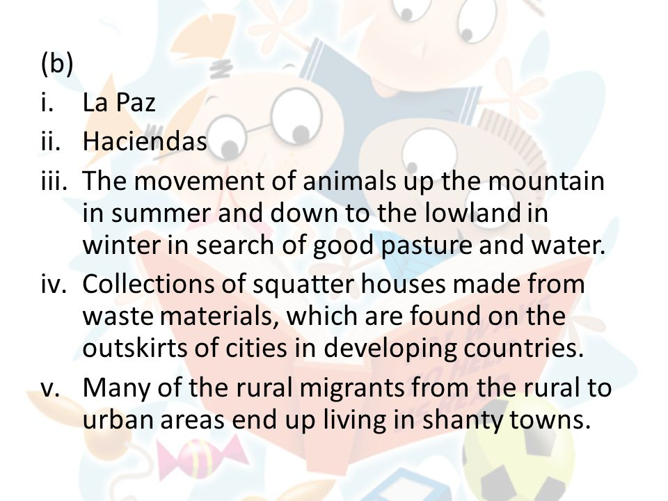 (b) i.La Paz ii.Haciendas iii.The movement of animals up the mountain in summer and down to the lowland in winter in search of good pasture and water.