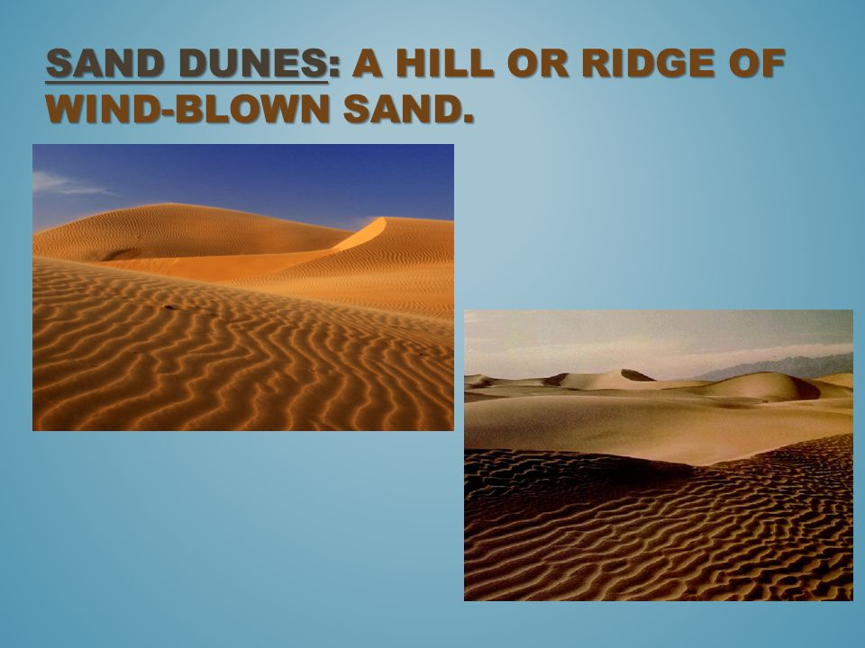 SAND DUNES: A HILL OR RIDGE OF WIND-BLOWN SAND.