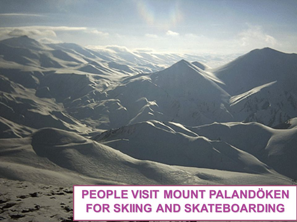 PEOPLE VISIT MOUNT PALANDÖKEN FOR SKIING AND SKATEBOARDING