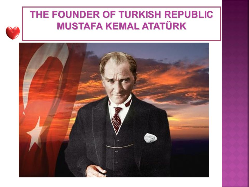 THE FOUNDER OF TURKISH REPUBLIC MUSTAFA KEMAL ATATÜRK