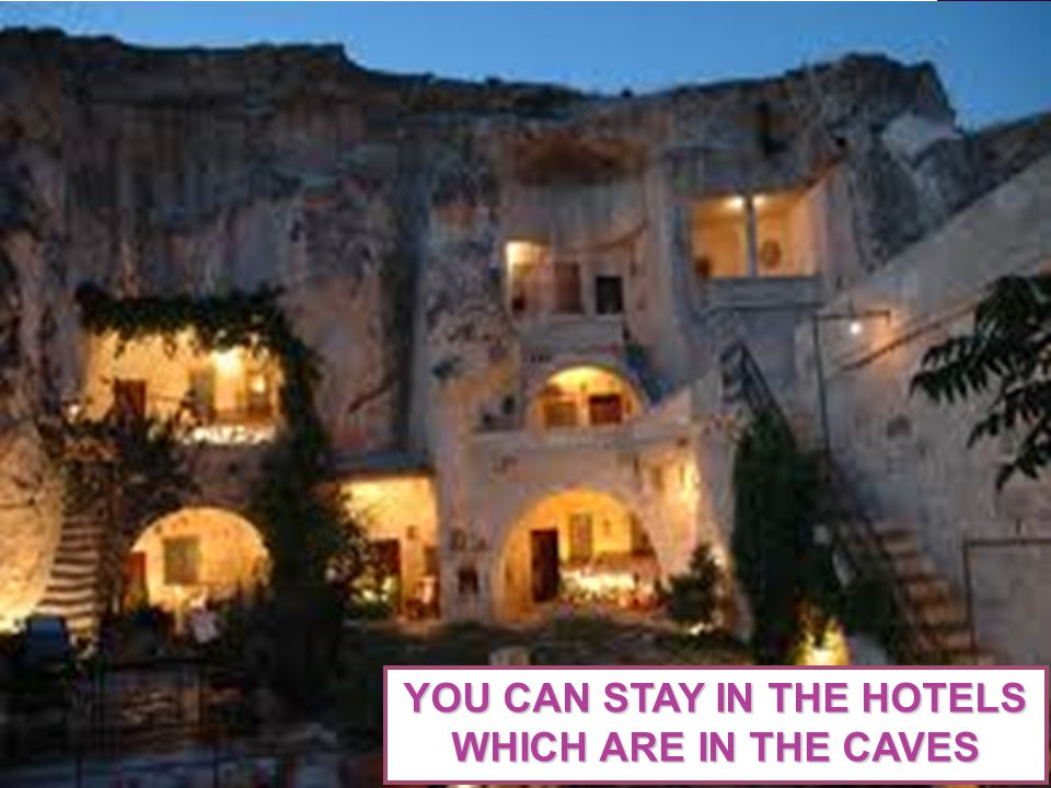 YOU CAN STAY IN THE HOTELS WHICH ARE IN THE CAVES