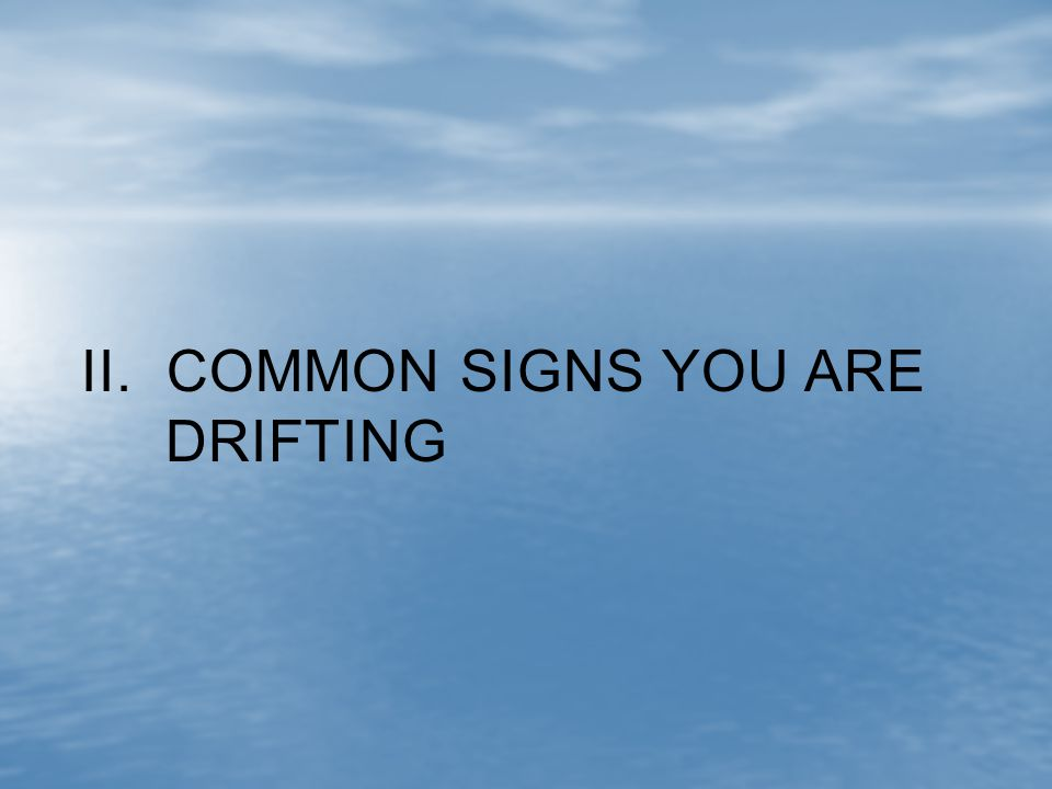 II. COMMON SIGNS YOU ARE DRIFTING