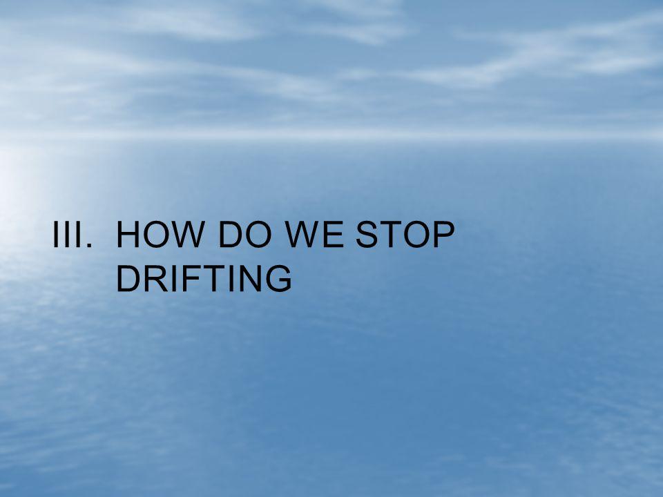 III. HOW DO WE STOP DRIFTING