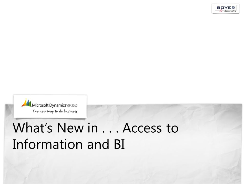 What's New in... Access to Information and BI
