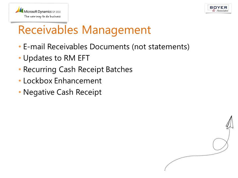 Receivables Management E-mail Receivables Documents (not statements) Updates to RM EFT Recurring Cash Receipt Batches Lockbox Enhancement Negative Cas