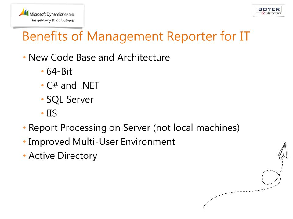 Benefits of Management Reporter for IT New Code Base and Architecture 64-Bit C# and.NET SQL Server IIS Report Processing on Server (not local machines) Improved Multi-User Environment Active Directory