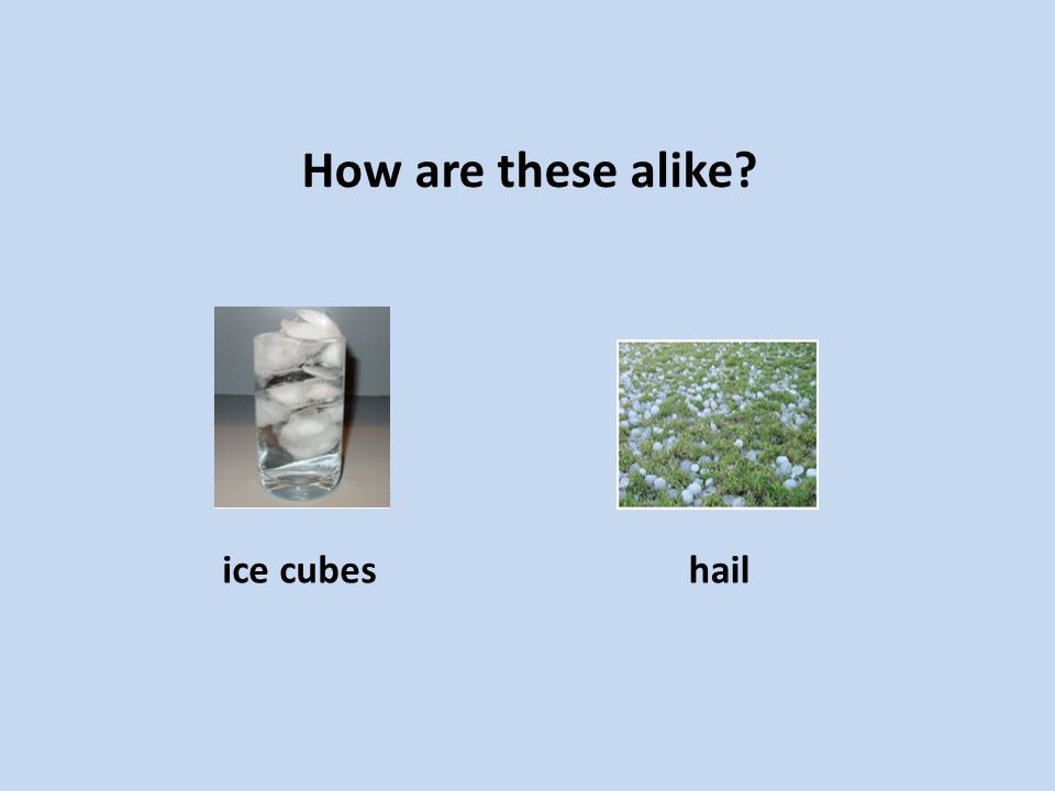 How are these alike ice cubeshail