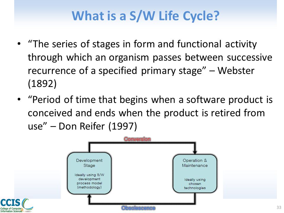 "What is a S/W Life Cycle? ""The series of stages in form and functional activity through which an organism passes between successive recurrence of a sp"