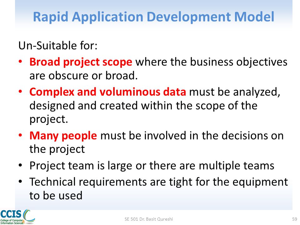 Rapid Application Development Model Un-Suitable for: Broad project scope where the business objectives are obscure or broad. Complex and voluminous da