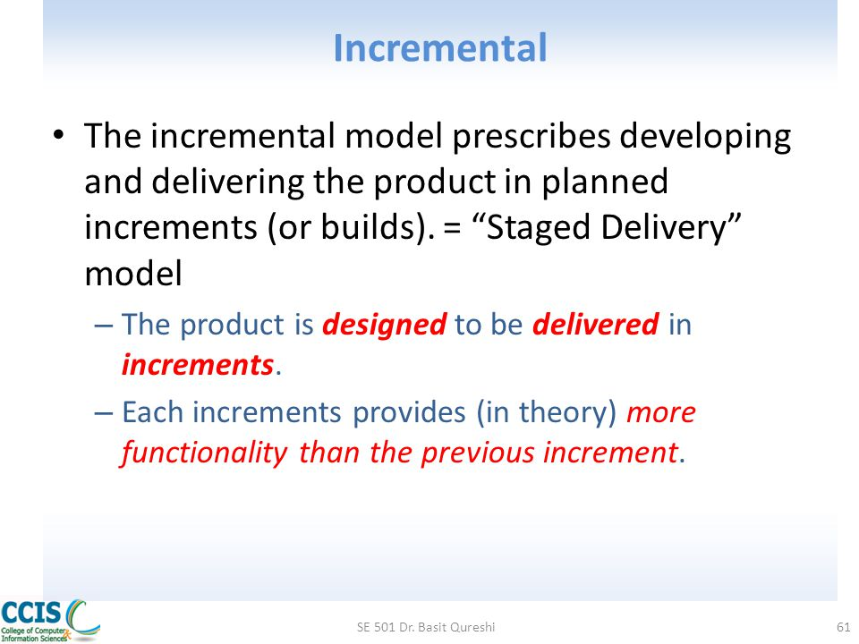 "Incremental The incremental model prescribes developing and delivering the product in planned increments (or builds). = ""Staged Delivery"" model – The"