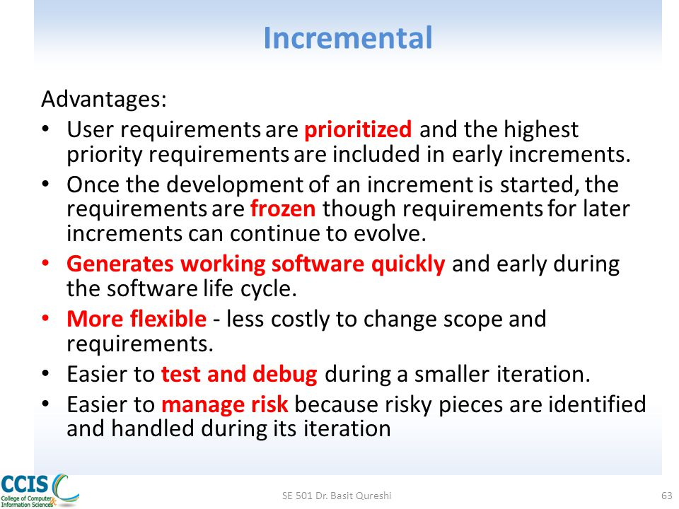 Incremental Advantages: User requirements are prioritized and the highest priority requirements are included in early increments. Once the development