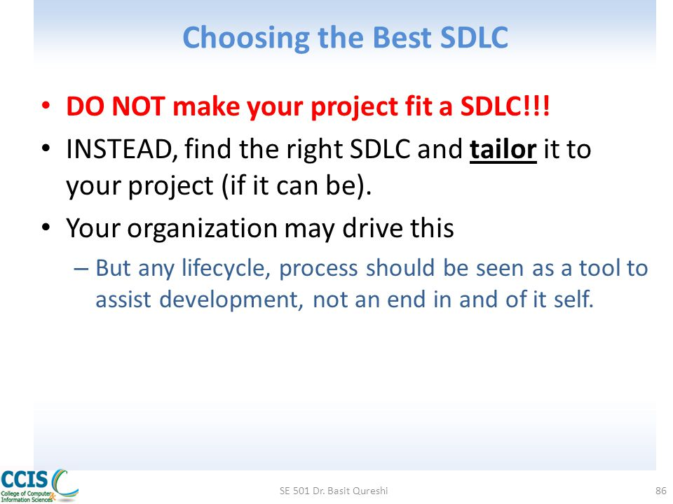Choosing the Best SDLC DO NOT make your project fit a SDLC!!! INSTEAD, find the right SDLC and tailor it to your project (if it can be). Your organiza