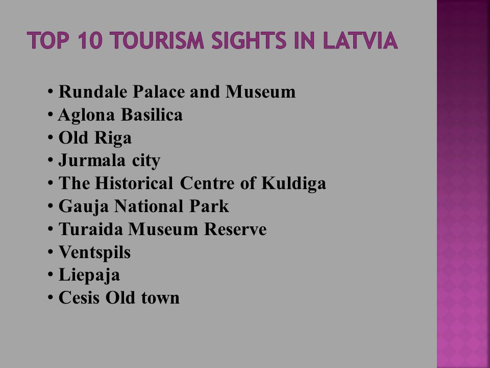 Rundale Palace and Museum Aglona Basilica Old Riga Jurmala city The Historical Centre of Kuldiga Gauja National Park Turaida Museum Reserve Ventspils Liepaja Cesis Old town
