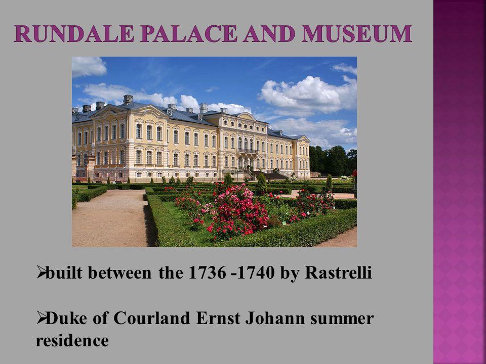  built between the 1736 -1740 by Rastrelli  Duke of Courland Ernst Johann summer residence