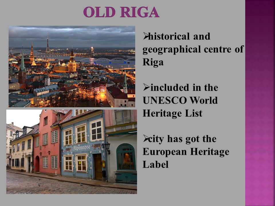  historical and geographical centre of Riga  included in the UNESCO World Heritage List  city has got the European Heritage Label