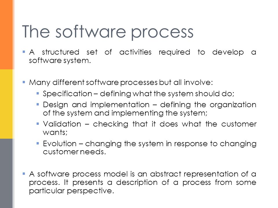 The software process  A structured set of activities required to develop a software system.  Many different software processes but all involve:  Sp