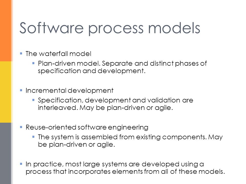 Software process models  The waterfall model  Plan-driven model. Separate and distinct phases of specification and development.  Incremental develo