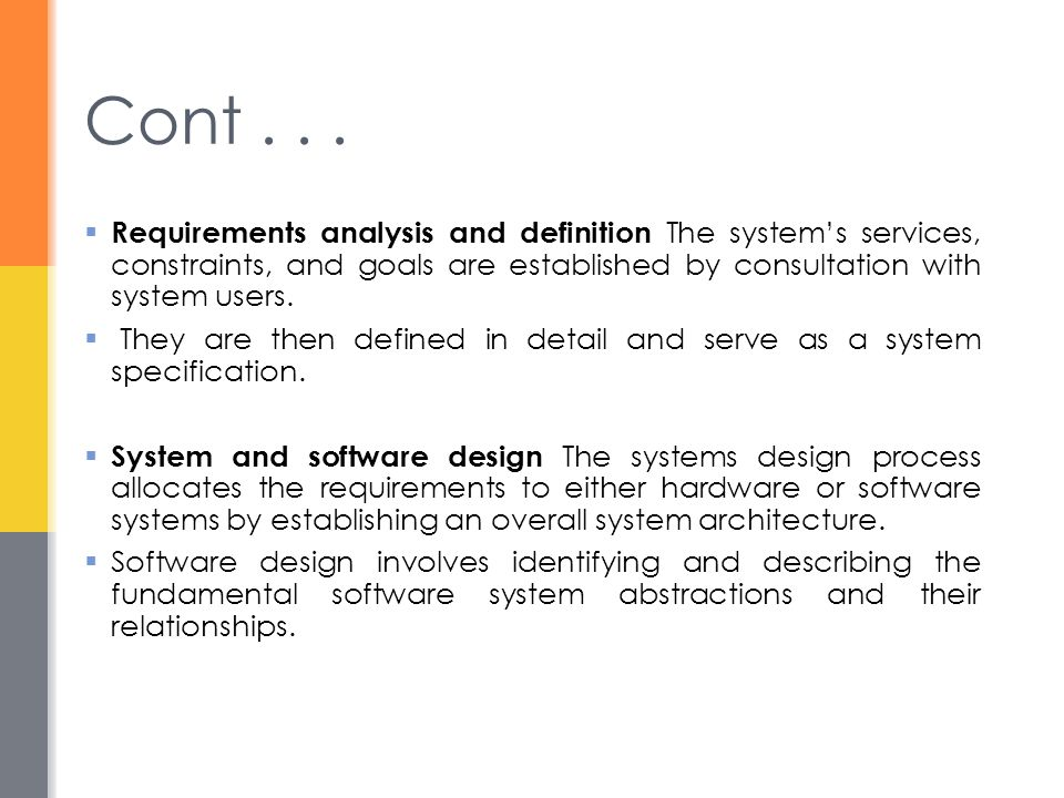  Requirements analysis and definition The system's services, constraints, and goals are established by consultation with system users.  They are the