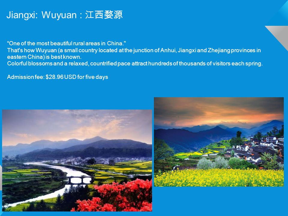 Jiangxi: Wuyuan : 江西婺源 One of the most beautiful rural areas in China. That s how Wuyuan (a small country located at the junction of Anhui, Jiangxi and Zhejiang provinces in eastern China) is best known.
