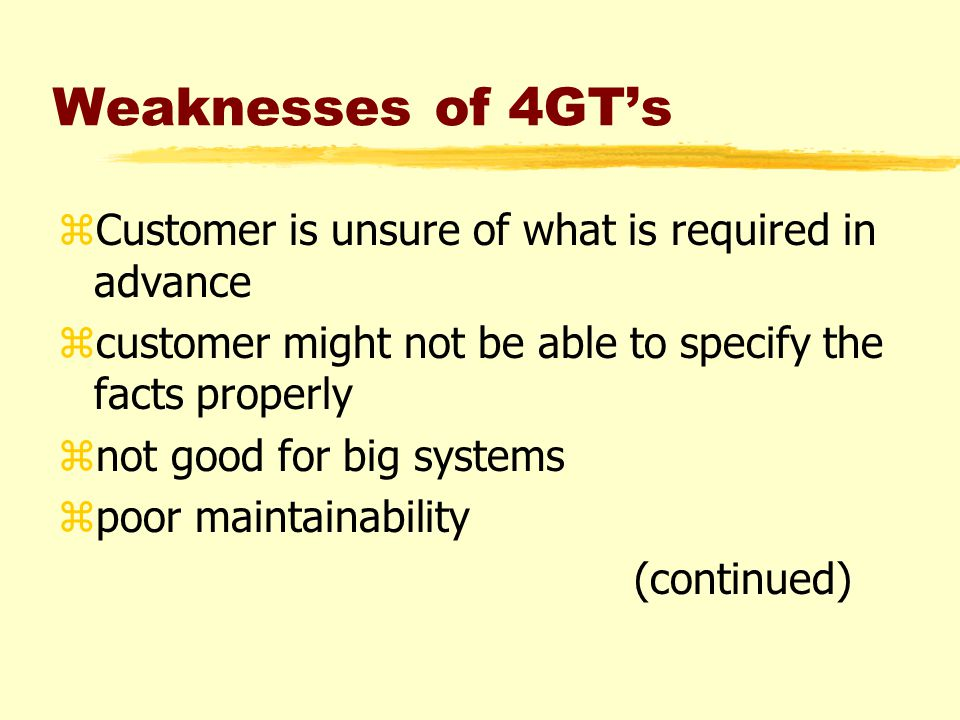 Weaknesses of 4GT's (continued) zPoor quality zpoor customer acceptance zdata structure does not exist zgood for business information systems