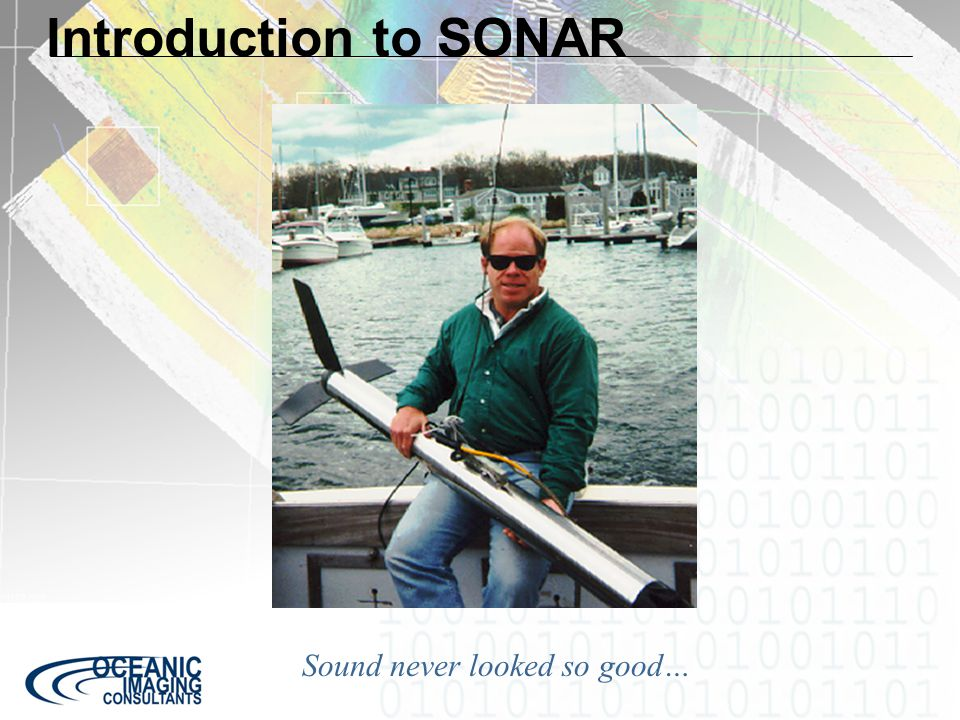 Review SONAR:Acronym for SOund Navigation And Ranging Sidescan data: Arrive as time series (port & stbd) of echo amplitude Beam-width:Footprint of the sonar ping on the ground, usually in deg.