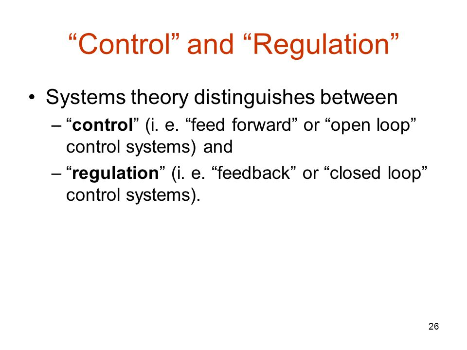 26 Control and Regulation Systems theory distinguishes between – control (i.