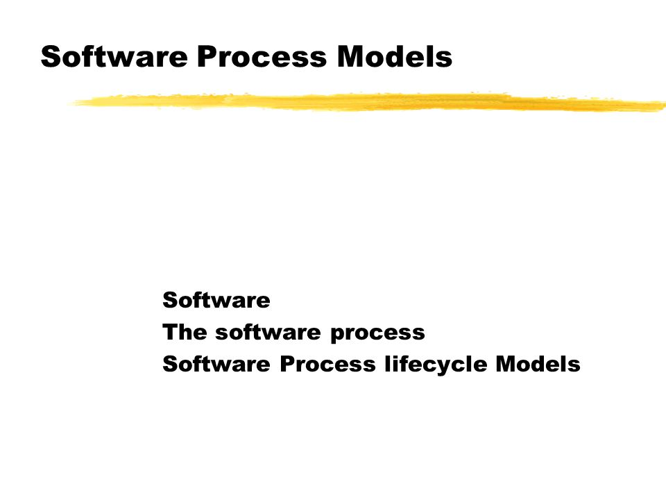 Software Process Models Software The software process Software Process lifecycle Models