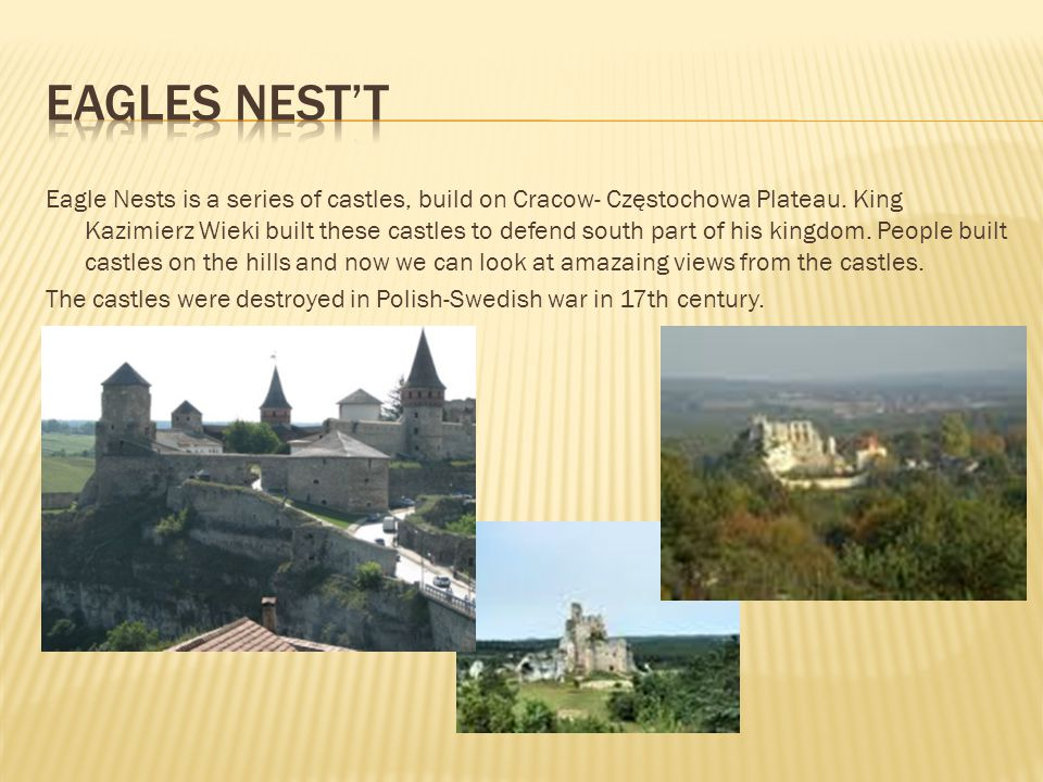Eagle Nests is a series of castles, build on Cracow- Częstochowa Plateau.