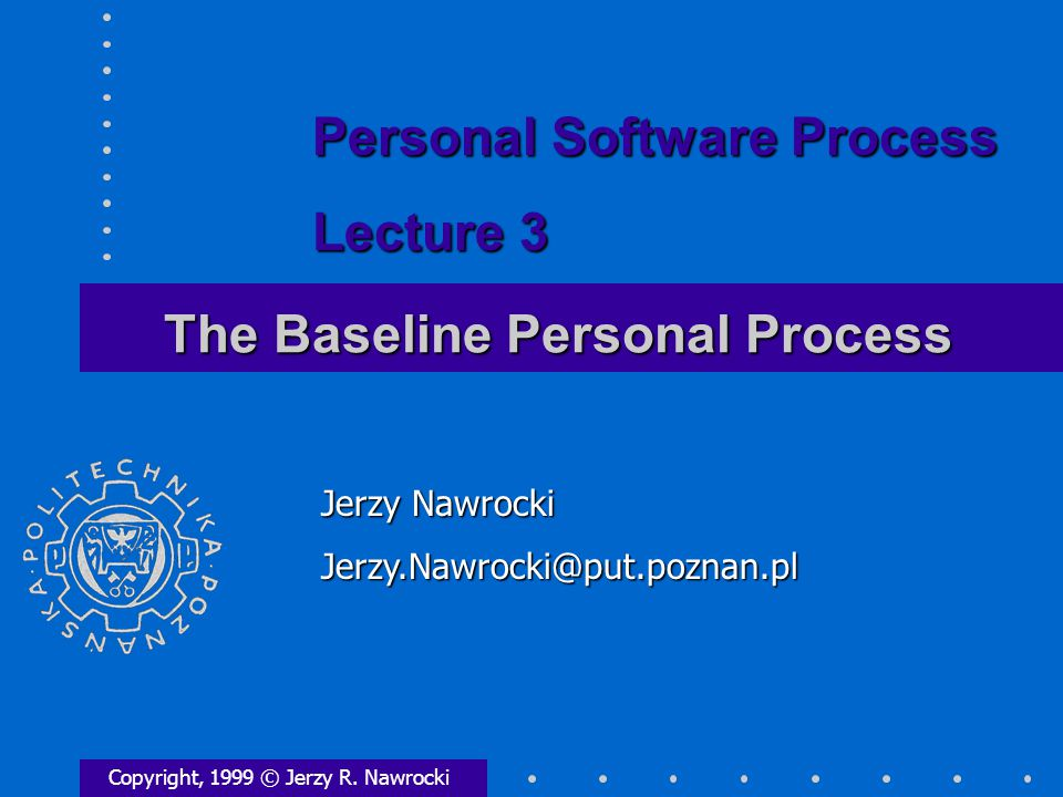 The Baseline Personal Process Copyright, 1999 © Jerzy R.