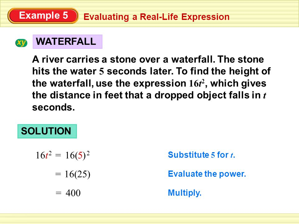 Example 5 Evaluating a Real-Life Expression ANSWER The waterfall is about 400 feet high.