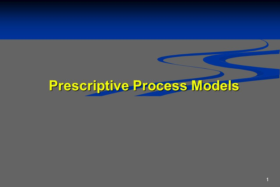 1 Prescriptive Process Models