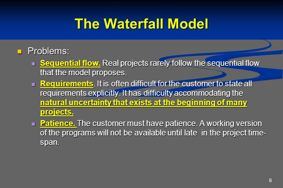8 Problems: Problems: Sequential flow. Real projects rarely follow the sequential flow that the model proposes. Sequential flow. Real projects rarely