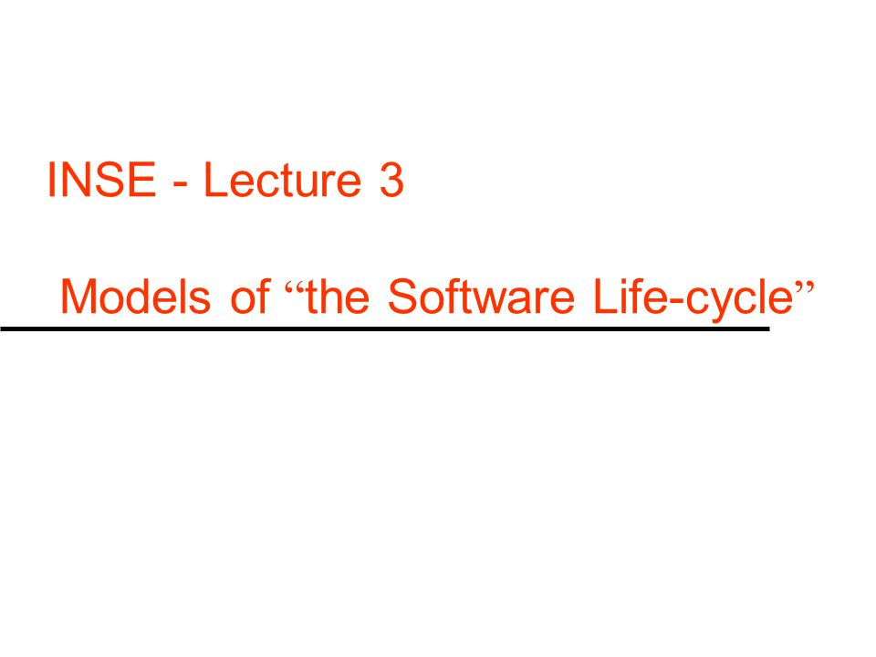 INSE - Lecture 3 Models of the Software Life-cycle