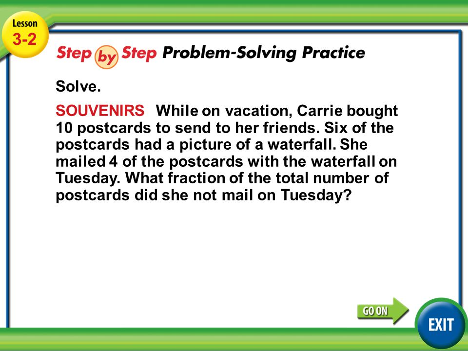 Lesson 3-2 Example 4 3-2 Solve. SOUVENIRS While on vacation, Carrie bought 10 postcards to send to her friends. Six of the postcards had a picture of