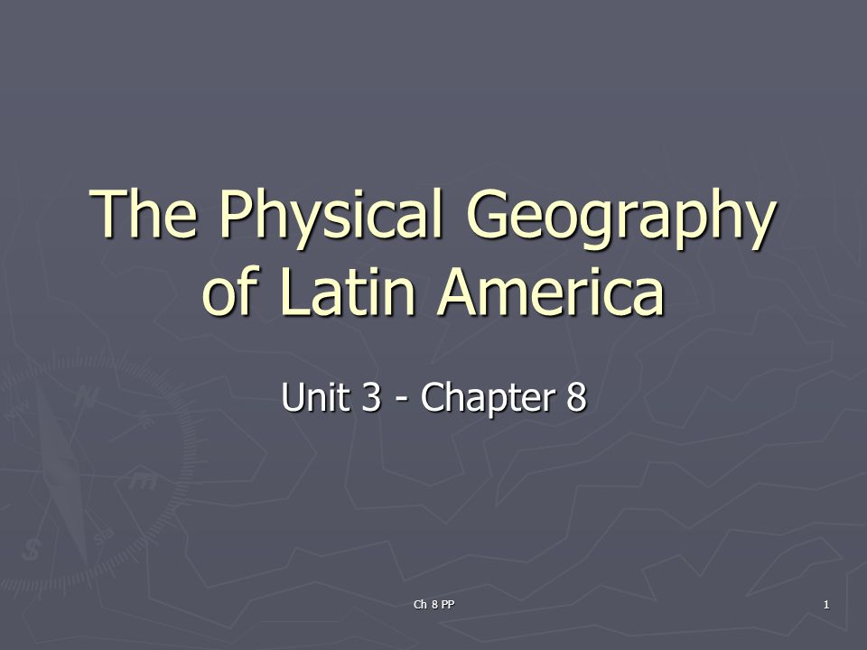 Ch 8 PP 1 The Physical Geography of Latin America Unit 3 - Chapter 8