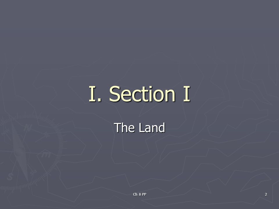 Ch 8 PP 2 I. Section I The Land