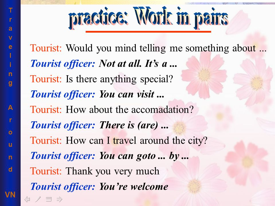 T r a v e l i n g A r o u n d VN Tourist: Would you mind telling me something about...