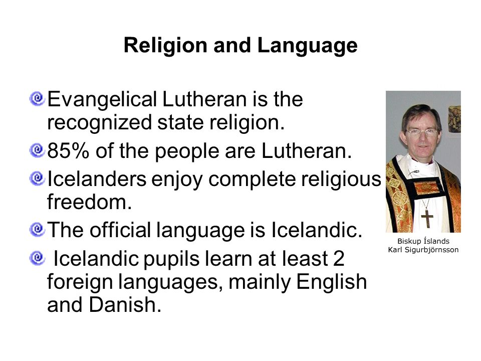 Religion and Language Evangelical Lutheran is the recognized state religion.