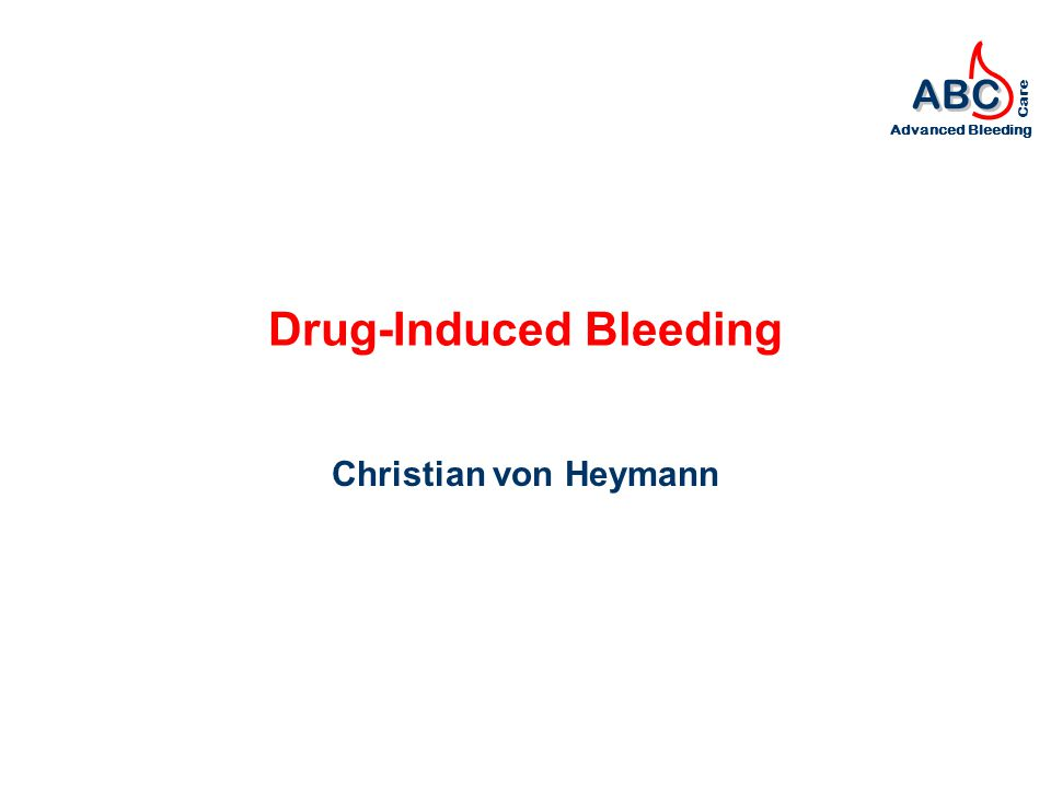 ABC Advanced Bleeding Care Drug-Induced Bleeding Christian von Heymann