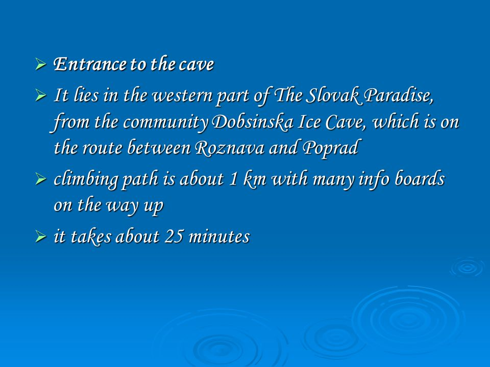  Entrance to the cave  It lies in the western part of The Slovak Paradise, from the community Dobsinska Ice Cave, which is on the route between Rozn