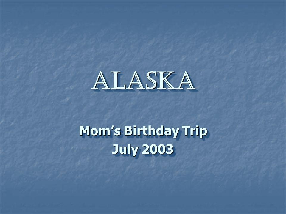 Alaska Alaska Mom's Birthday Trip July 2003 Mom's Birthday Trip July 2003