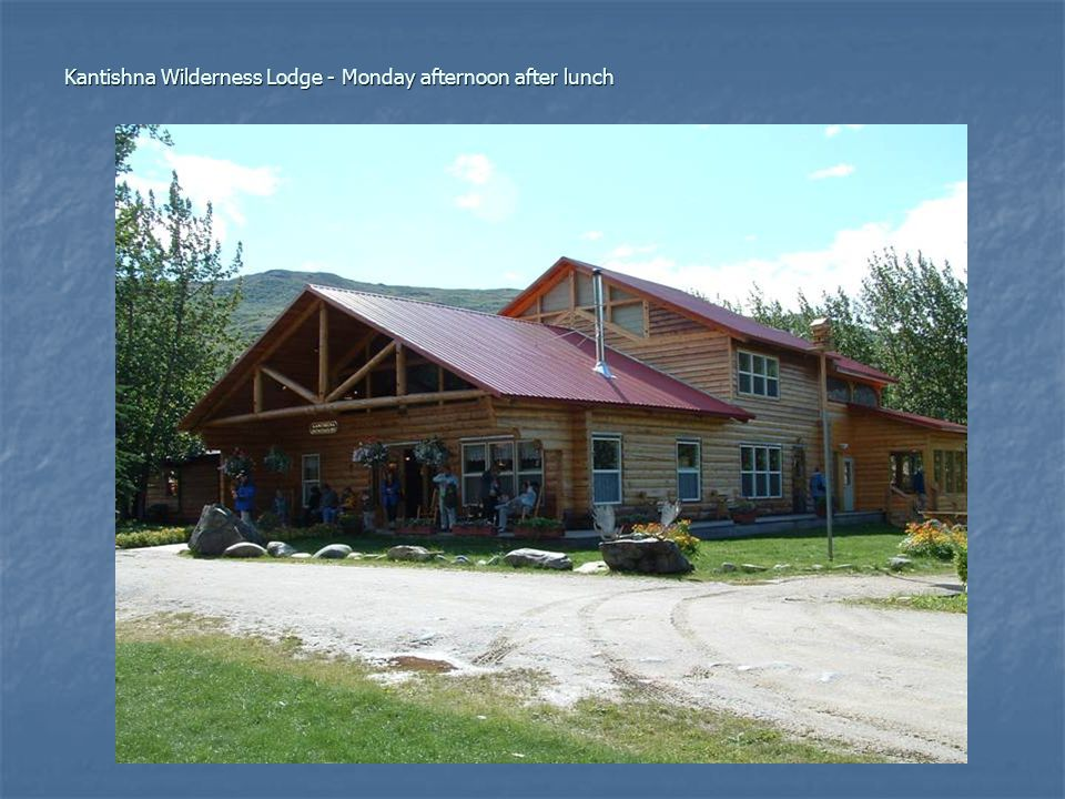 Kantishna Wilderness Lodge - Monday afternoon after lunch